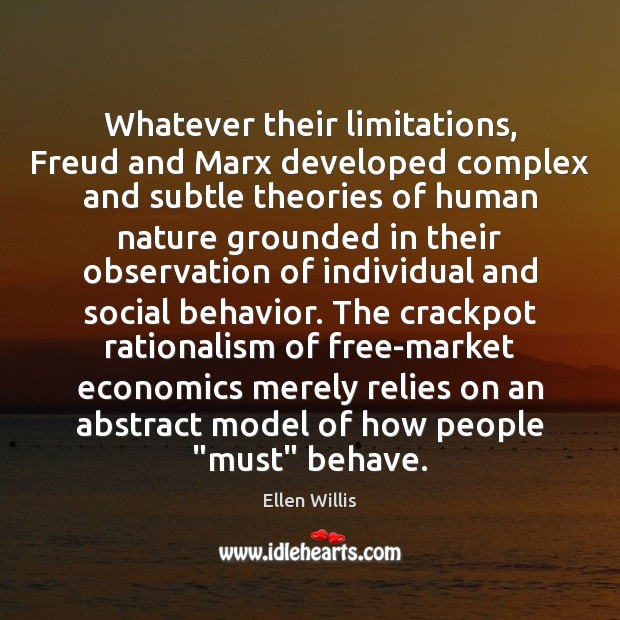 Whatever their limitations, Freud and Marx developed complex and subtle theories of Behavior Quotes Image
