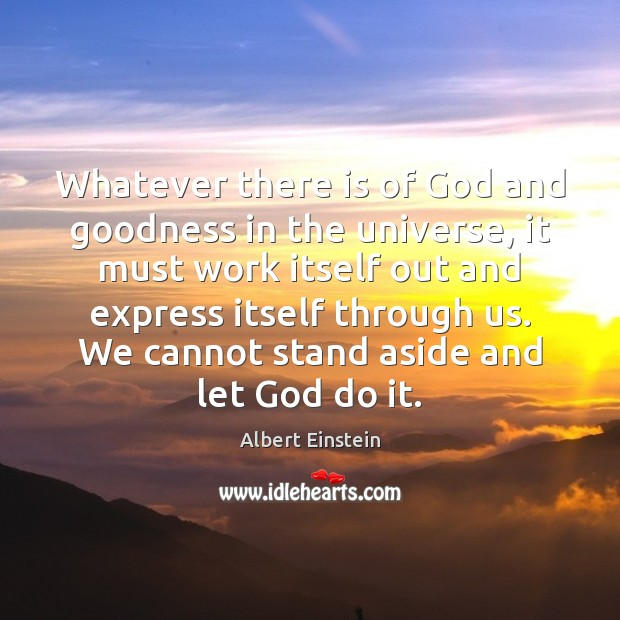 Image, Whatever there is of God and goodness in the universe, it must
