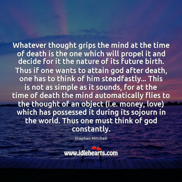 Whatever thought grips the mind at the time of death is the Image