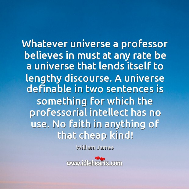 Whatever universe a professor believes in must at any rate be a universe that lends Image