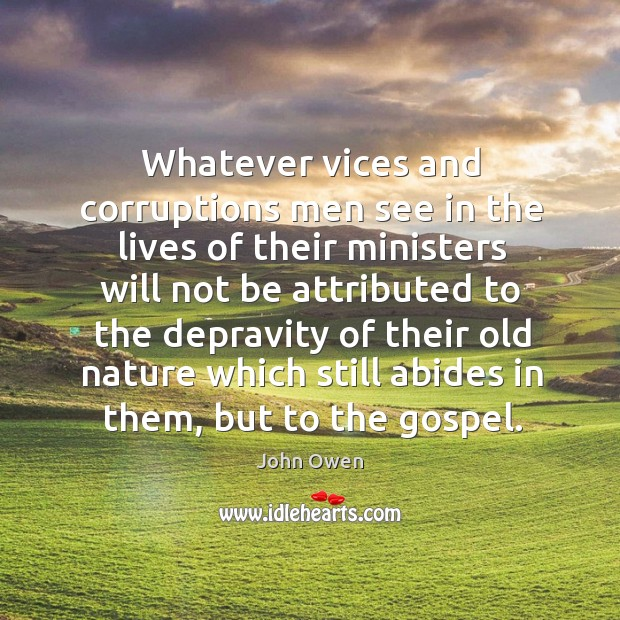 Whatever vices and corruptions men see in the lives of their ministers Image