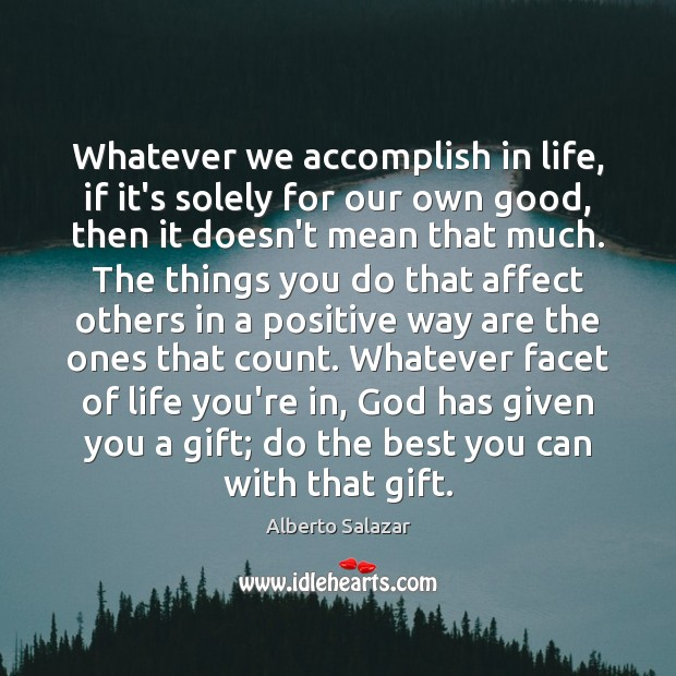 Image, Whatever we accomplish in life, if it's solely for our own good,