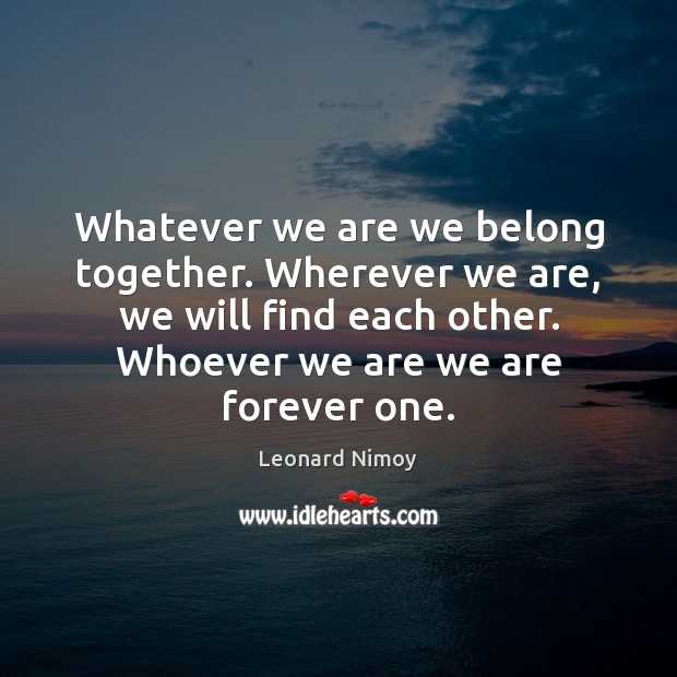 Image, Whatever we are we belong together. Wherever we are, we will find