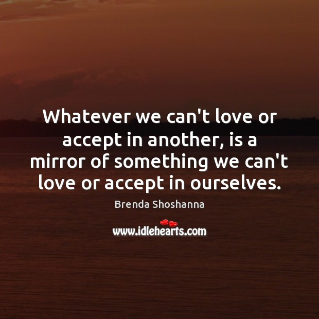 Image, Whatever we can't love or accept in another, is a mirror of