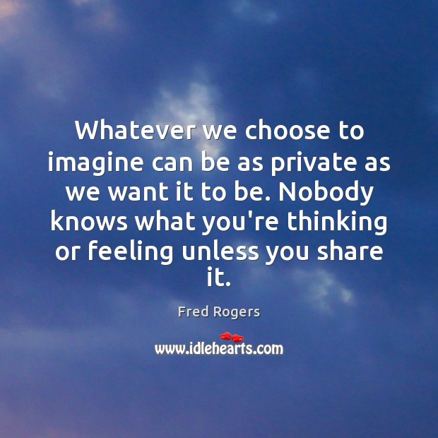 Whatever we choose to imagine can be as private as we want Image