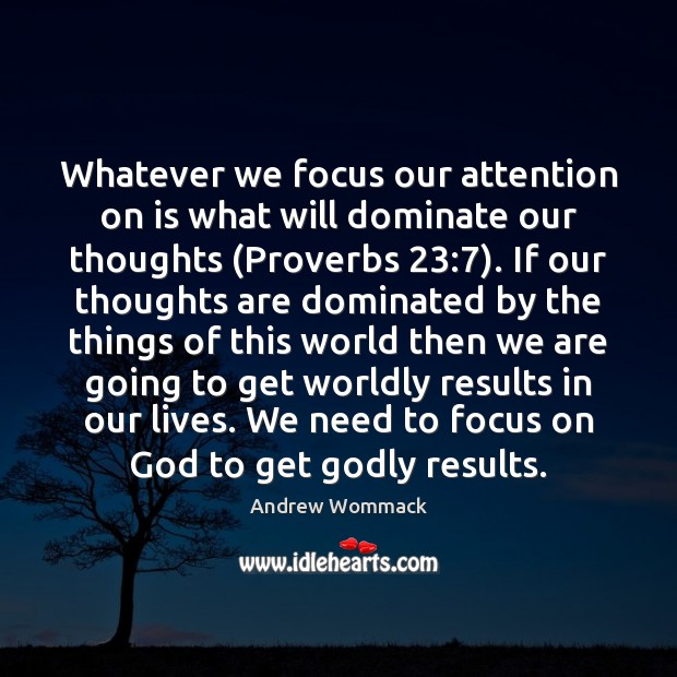 Image, Whatever we focus our attention on is what will dominate our thoughts (