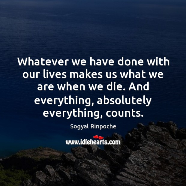 Whatever we have done with our lives makes us what we are Image