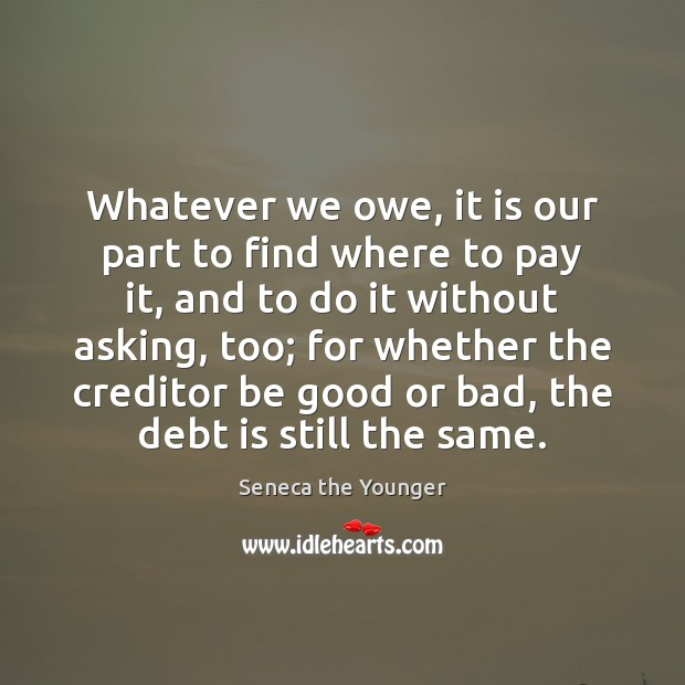 Whatever we owe, it is our part to find where to pay Debt Quotes Image