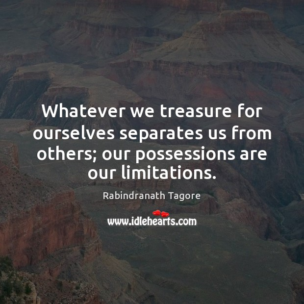 Image, Whatever we treasure for ourselves separates us from others; our possessions are