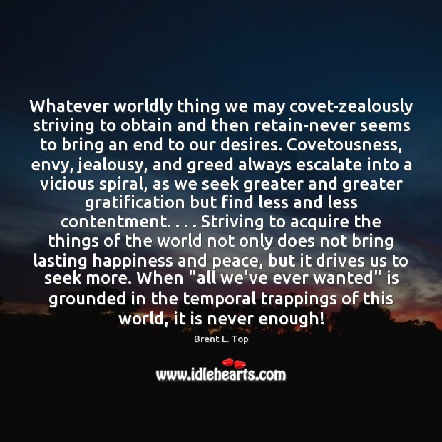 Image, Whatever worldly thing we may covet-zealously striving to obtain and then retain-never
