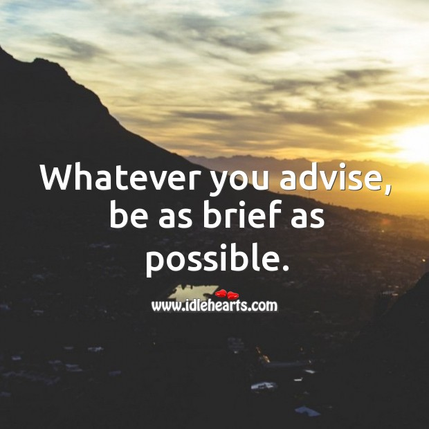 Whatever you advise, be as brief as possible. Image