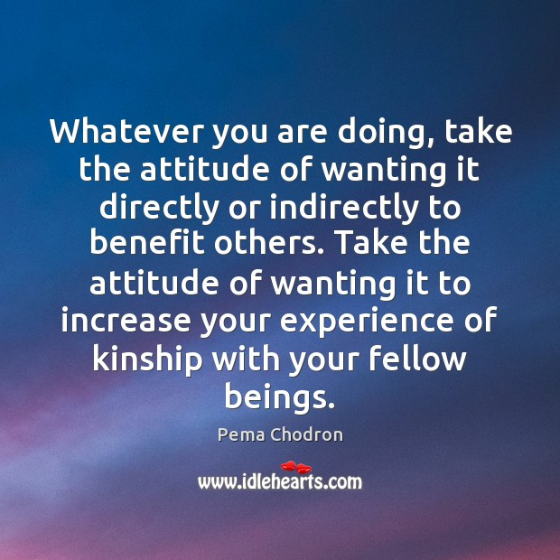 Image, Whatever you are doing, take the attitude of wanting it directly or