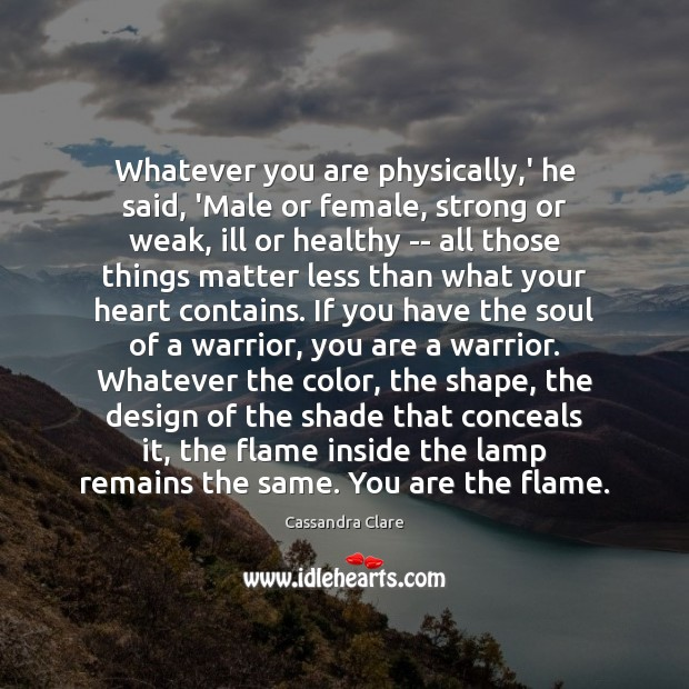 Whatever you are physically,' he said, 'Male or female, strong or Design Quotes Image