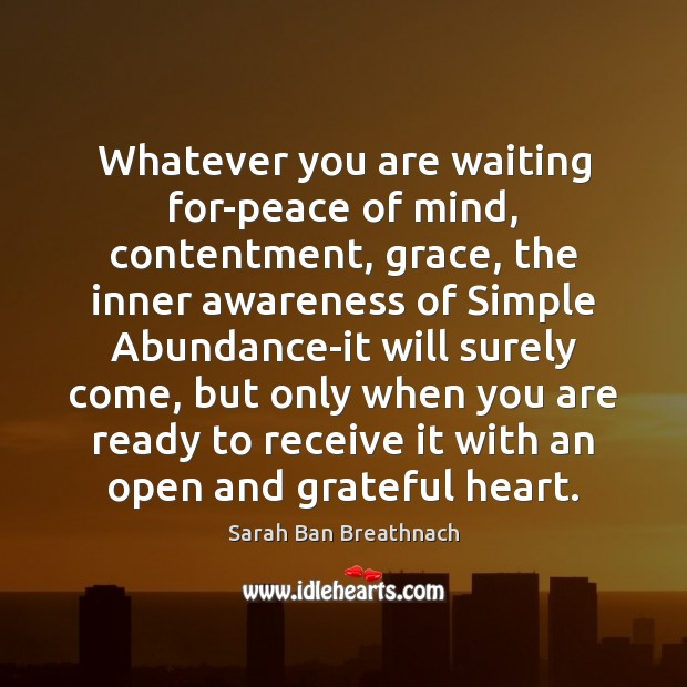 Image, Whatever you are waiting for-peace of mind, contentment, grace, the inner awareness