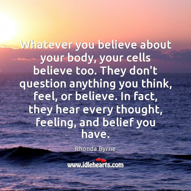 Image, Whatever you believe about your body, your cells believe too. They don't