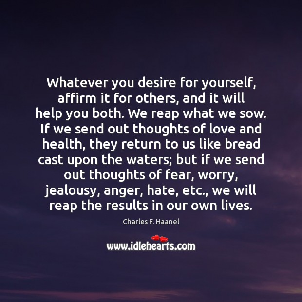 Whatever you desire for yourself, affirm it for others, and it will Image
