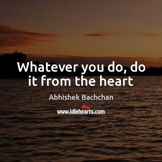 Whatever you do, do it from the heart Image