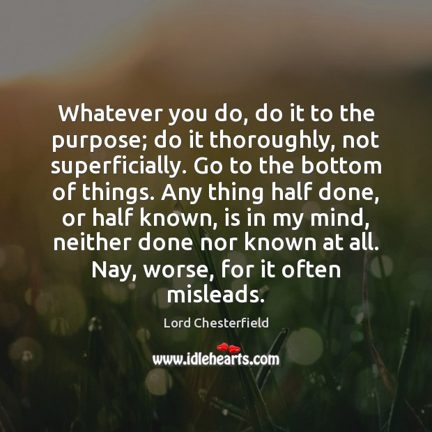 Image, Whatever you do, do it to the purpose; do it thoroughly, not