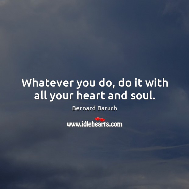 Whatever you do, do it with all your heart and soul. Image