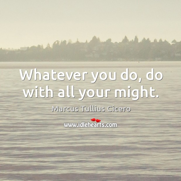 Whatever you do, do with all your might. Image