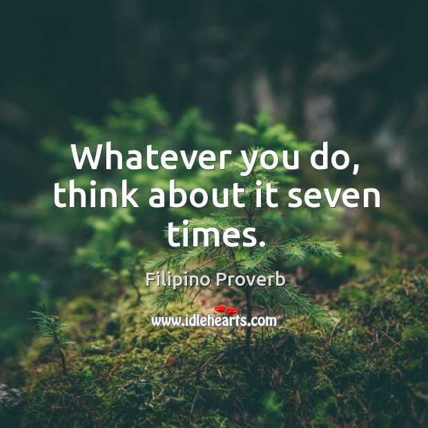 Whatever you do, think about it seven times. Filipino Proverbs Image