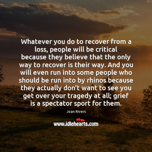 Whatever you do to recover from a loss, people will be critical Image