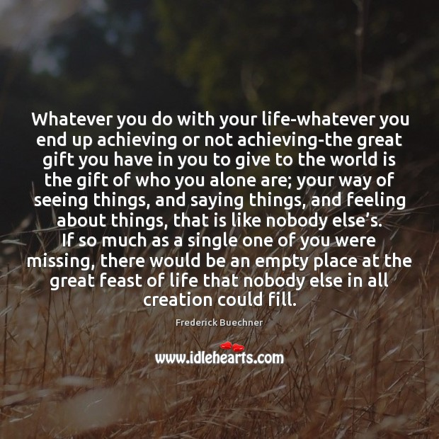 Whatever you do with your life-whatever you end up achieving or not Frederick Buechner Picture Quote