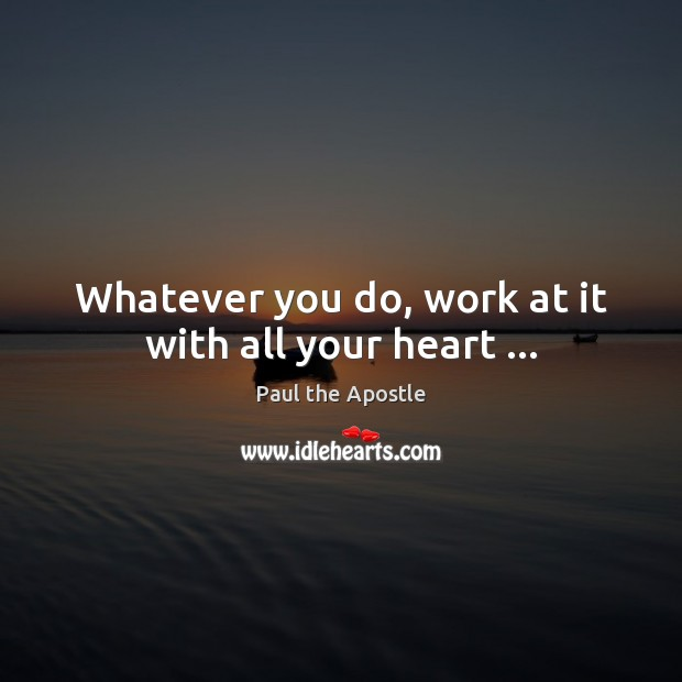 Whatever you do, work at it with all your heart … Paul the Apostle Picture Quote