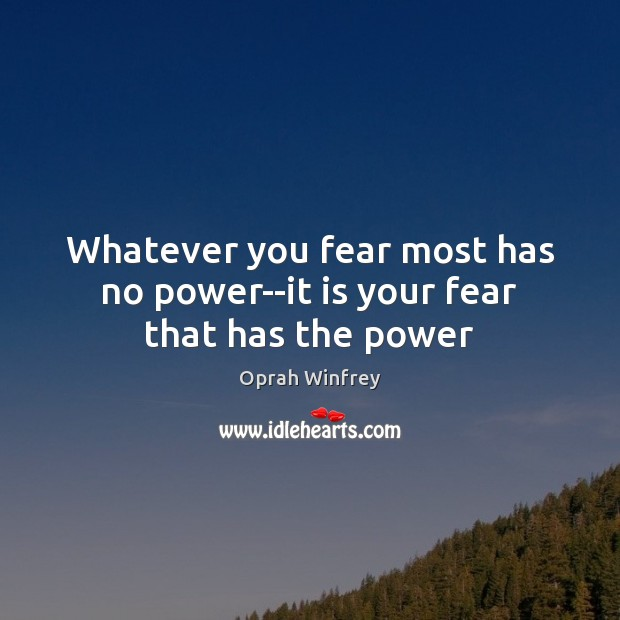 Image, Whatever you fear most has no power–it is your fear that has the power