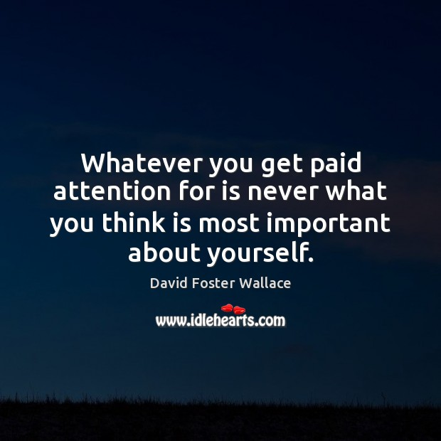 Whatever you get paid attention for is never what you think is Image