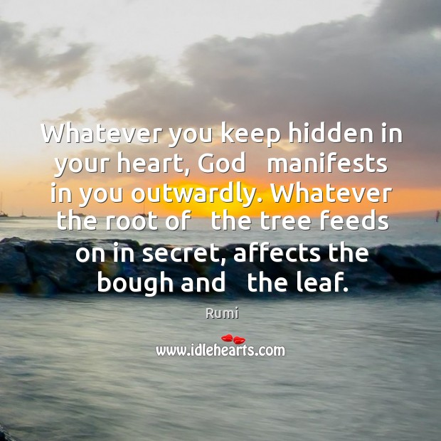 Whatever you keep hidden in your heart, God   manifests in you outwardly. Image
