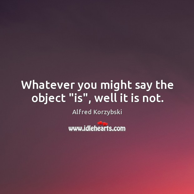 """Image, Whatever you might say the object """"is"""", well it is not."""