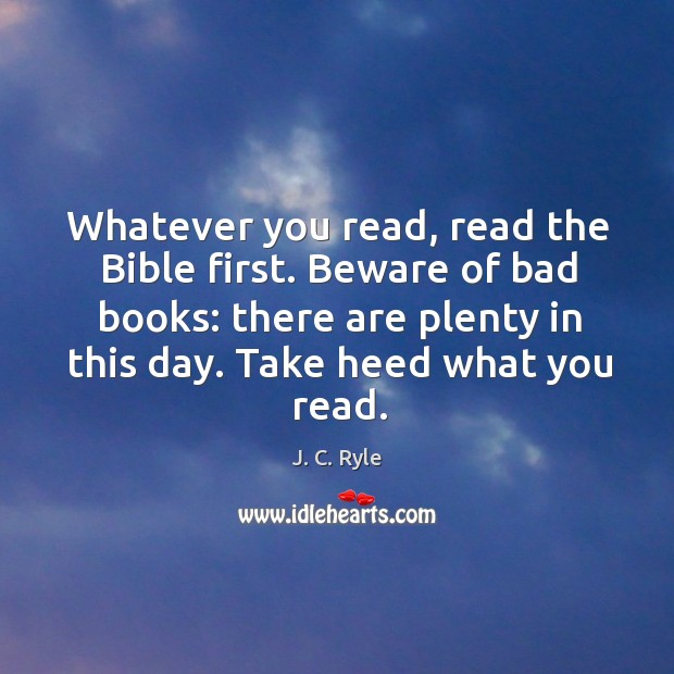 Whatever you read, read the Bible first. Beware of bad books: there Image