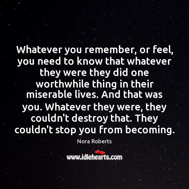 Whatever you remember, or feel, you need to know that whatever they Image