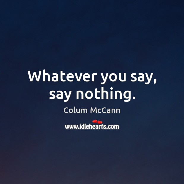Whatever you say, say nothing. Image