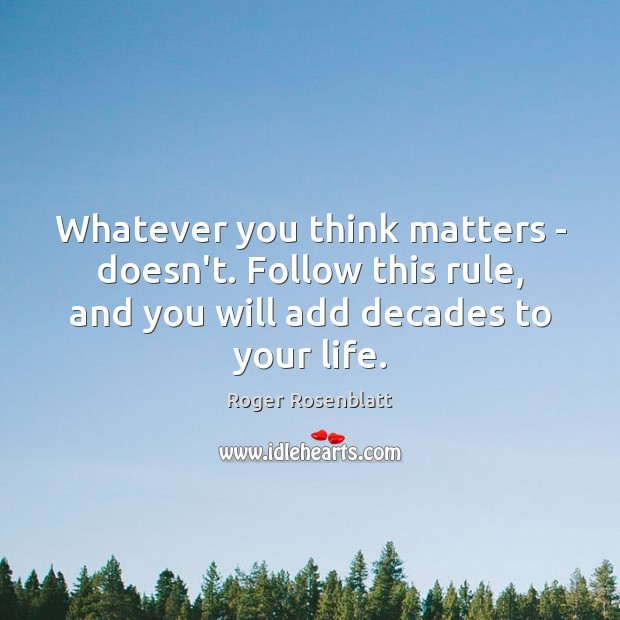 Image, Whatever you think matters – doesn't. Follow this rule, and you will