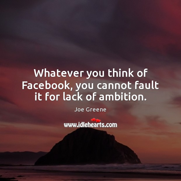 Whatever you think of Facebook, you cannot fault it for lack of ambition. Image