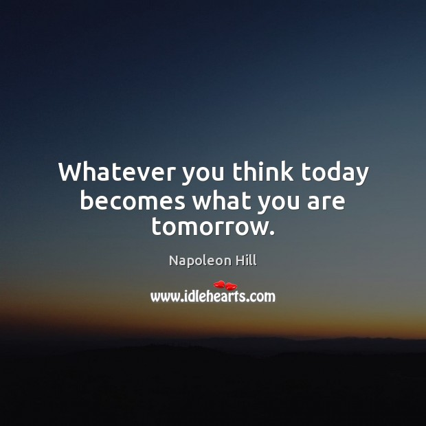 Image, Whatever you think today becomes what you are tomorrow.