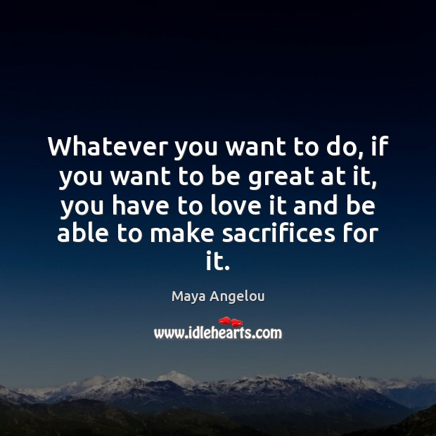 Whatever you want to do, if you want to be great at Maya Angelou Picture Quote