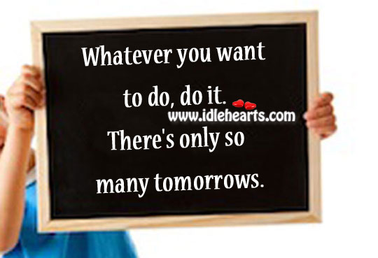 Whatever You Want To Do, Do It.