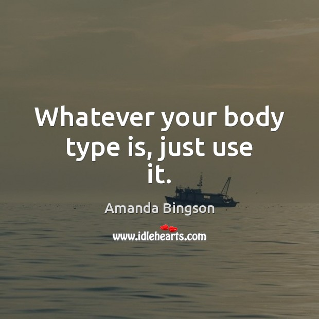 Image, Whatever your body type is, just use it.