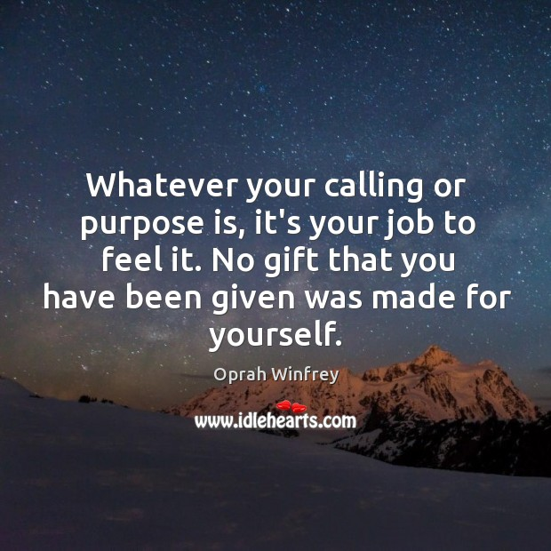 Image, Whatever your calling or purpose is, it's your job to feel it.