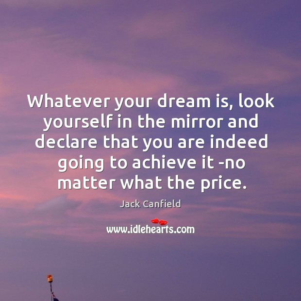 Whatever your dream is, look yourself in the mirror and declare that Image