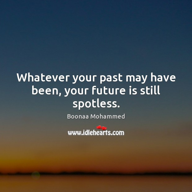 Image, Whatever your past may have been, your future is still spotless.