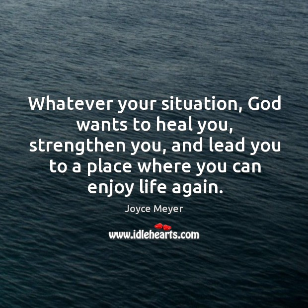 Whatever your situation, God wants to heal you, strengthen you, and lead Image