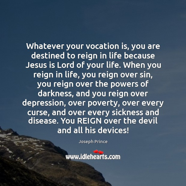 Whatever your vocation is, you are destined to reign in life because Joseph Prince Picture Quote
