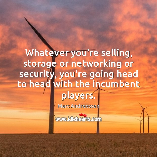 Whatever you're selling, storage or networking or security, you're going head to Marc Andreessen Picture Quote