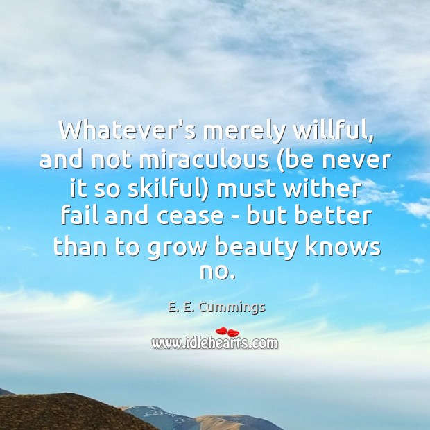 Whatever's merely willful, and not miraculous (be never it so skilful) must Image