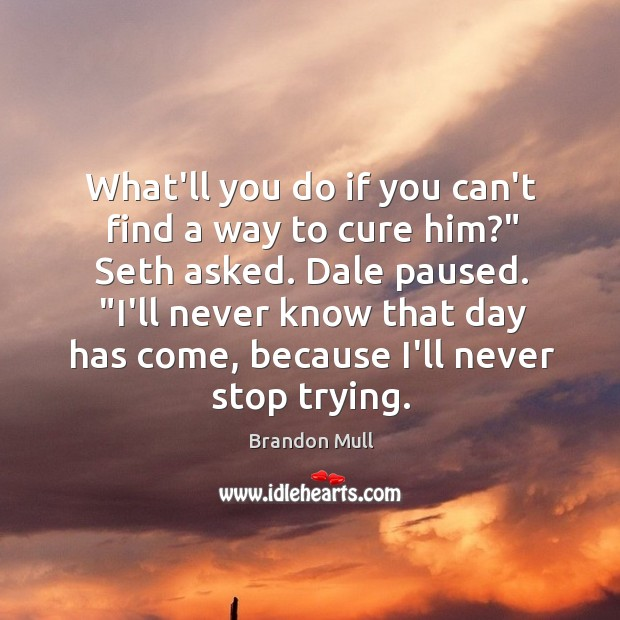 """Image, What'll you do if you can't find a way to cure him?"""""""