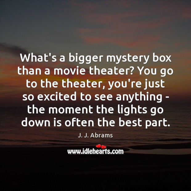 What's a bigger mystery box than a movie theater? You go to Image